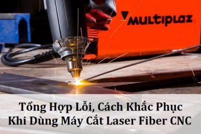 Tổng Hợp Lỗi, Cách Khắc Phục Khi Dùng Máy Cắt Laser Fiber CNC