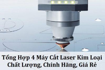 Tổng Hợp 4 Máy Cắt Laser Kim Loại Chính Hãng Giá Rẻ