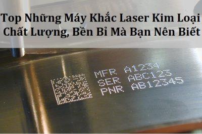 Tổng Hợp 4 Máy Khắc Laser Kim Loại Chất Lượng Nhập Khẩu